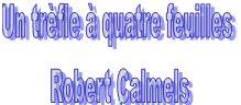 un trèfle à quatre feuilles de Robert Calmels
